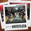 the laleakers presents #byefelicia