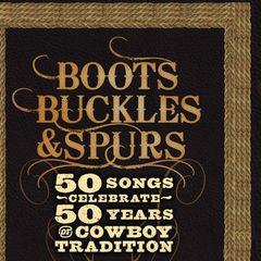 boots, buckles & spurs - 50 songs celebrate 50 years of cowboy tradition