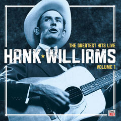 hank williams: the greatest hits live: volume 1